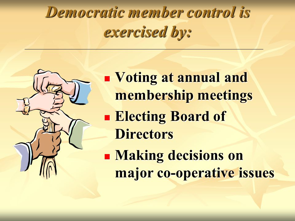 Democratic member control The people who own and control and finance the co-operative are those who use it.