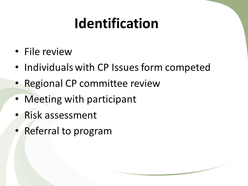 Identification File review Individuals with CP Issues form competed Regional CP committee review Meeting with participant Risk assessment Referral to program