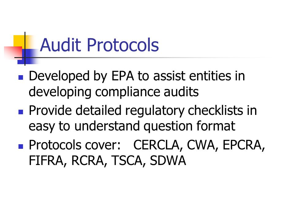 Audit Protocols Developed by EPA to assist entities in developing compliance audits Provide detailed regulatory checklists in easy to understand quest