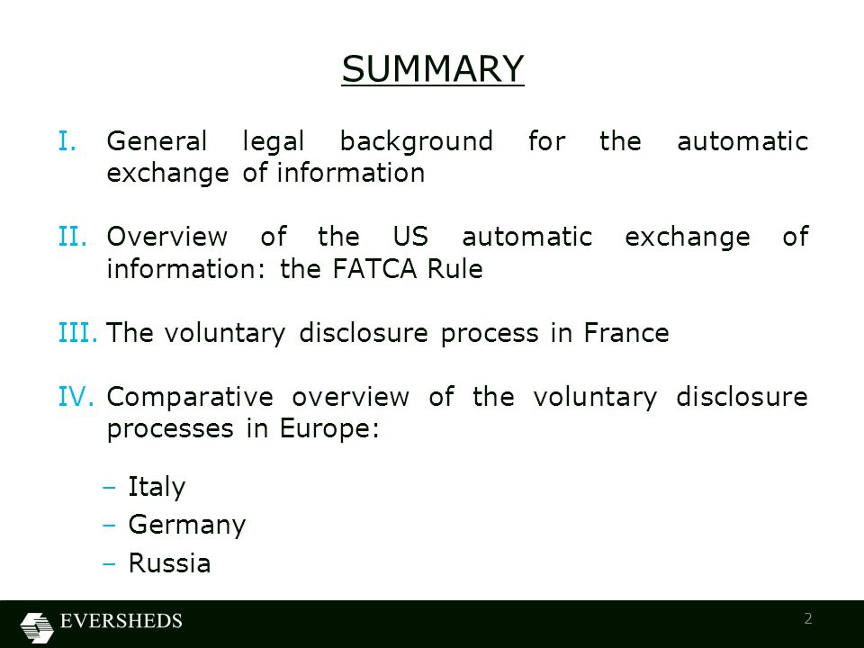 SUMMARY I.General legal background for the automatic exchange of information II.Overview of the US automatic exchange of information: the FATCA Rule III.The voluntary disclosure process in France IV.Comparative overview of the voluntary disclosure processes in Europe: –Italy –Germany –Russia 2