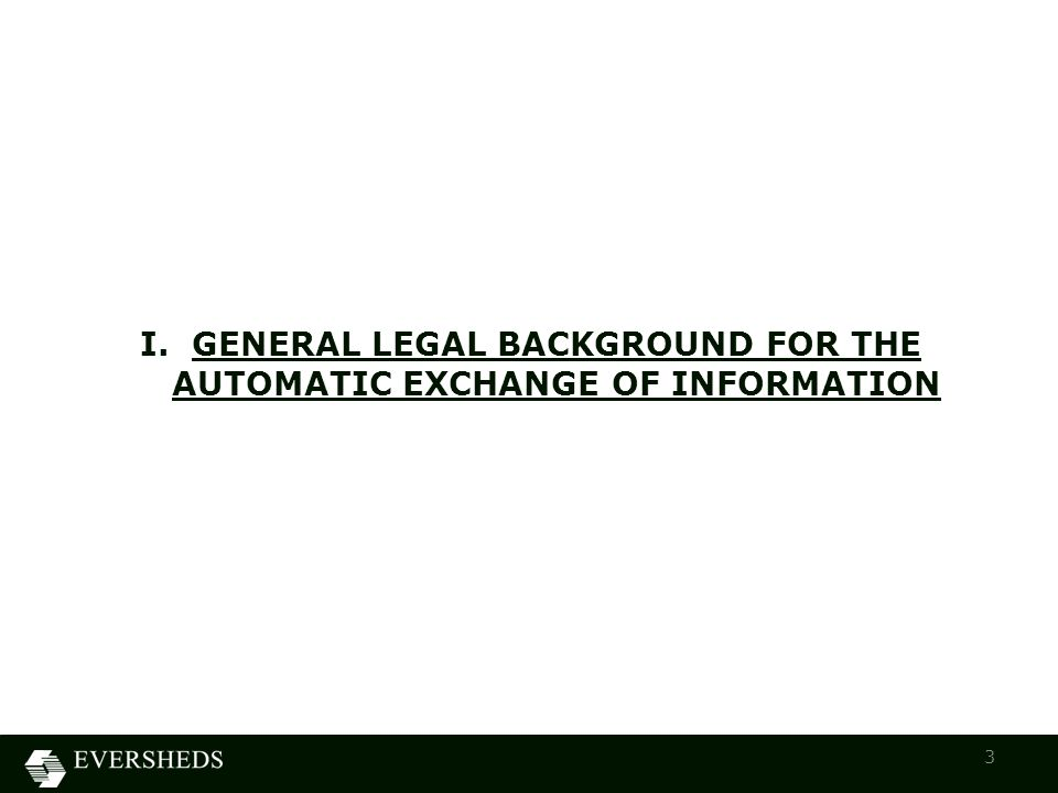 I. GENERAL LEGAL BACKGROUND FOR THE AUTOMATIC EXCHANGE OF INFORMATION 3