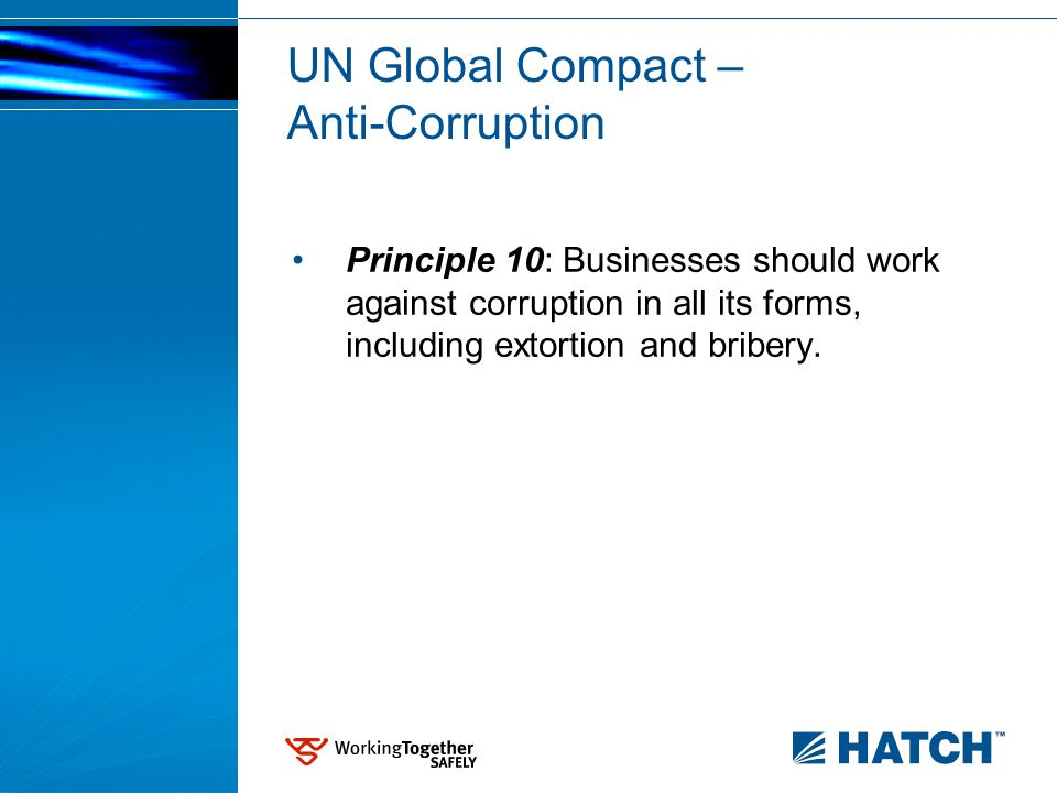 UN Global Compact – Anti-Corruption Principle 10: Businesses should work against corruption in all its forms, including extortion and bribery.