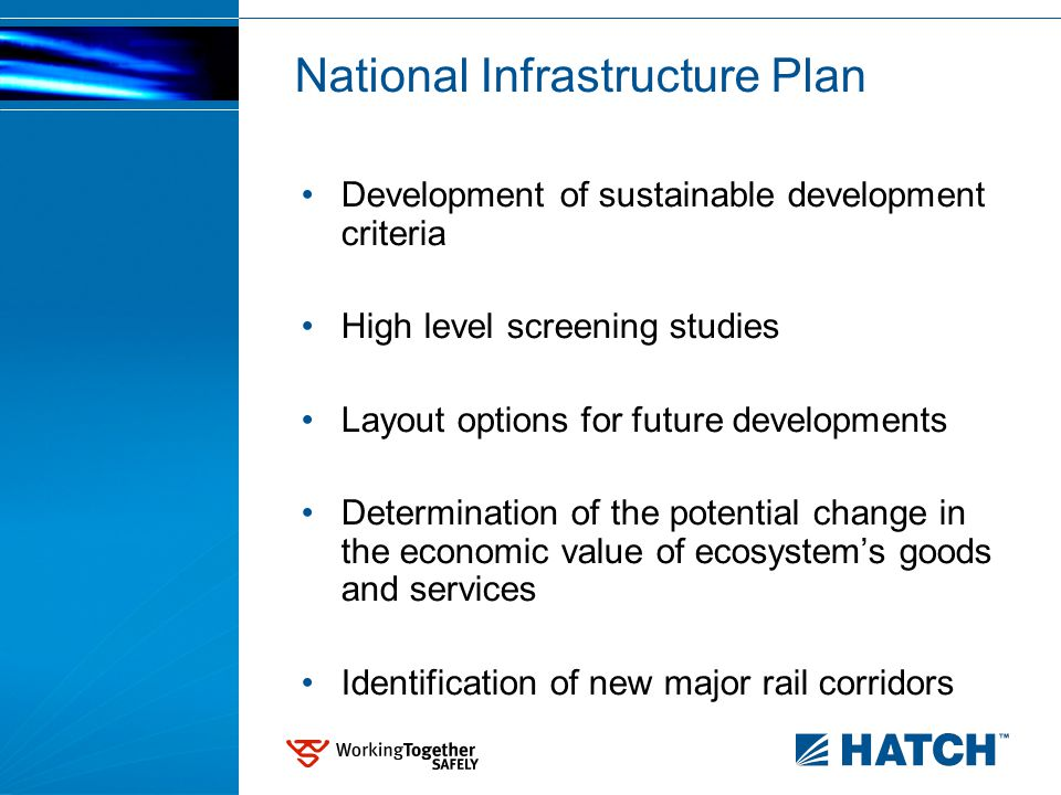 National Infrastructure Plan Development of sustainable development criteria High level screening studies Layout options for future developments Determination of the potential change in the economic value of ecosystem's goods and services Identification of new major rail corridors