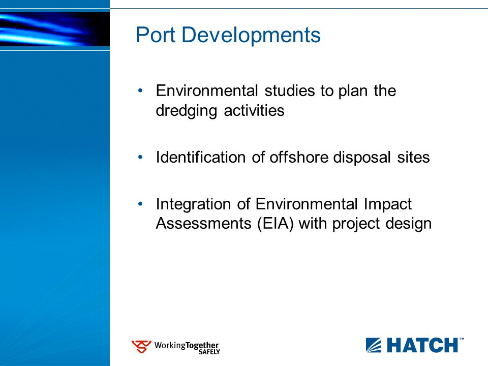 Port Developments Environmental studies to plan the dredging activities Identification of offshore disposal sites Integration of Environmental Impact Assessments (EIA) with project design