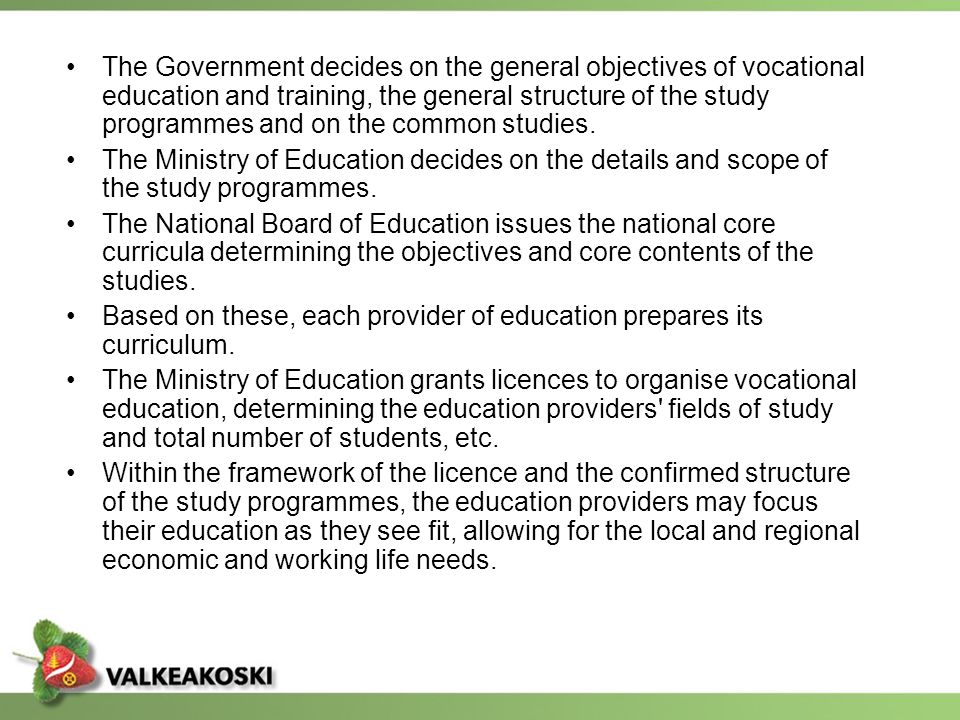 The Government decides on the general objectives of vocational education and training, the general structure of the study programmes and on the common