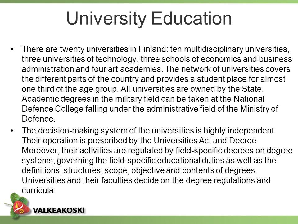 University Education There are twenty universities in Finland: ten multidisciplinary universities, three universities of technology, three schools of