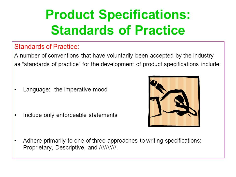"Product Specifications: Standards of Practice Standards of Practice: A number of conventions that have voluntarily been accepted by the industry as ""s"