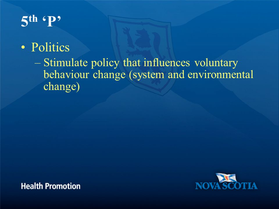 5 th 'P' Politics –Stimulate policy that influences voluntary behaviour change (system and environmental change)