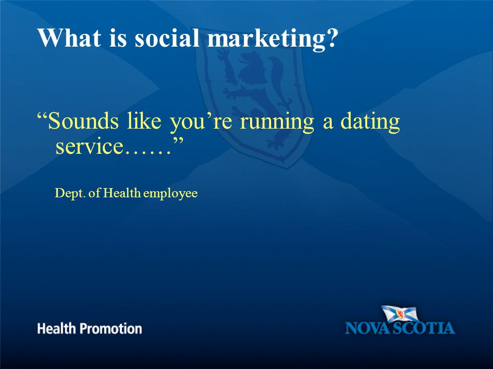 What is social marketing Sounds like you're running a dating service…… Dept. of Health employee