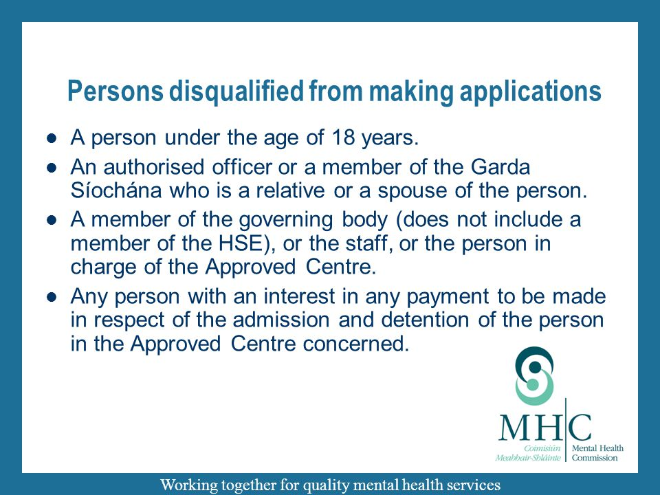 Working together for quality mental health services Persons disqualified from making applications A person under the age of 18 years.