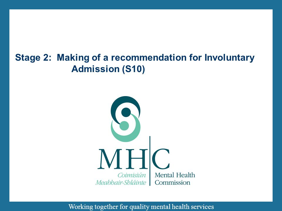 Working together for quality mental health services Stage 2: Making of a recommendation for Involuntary Admission (S10)