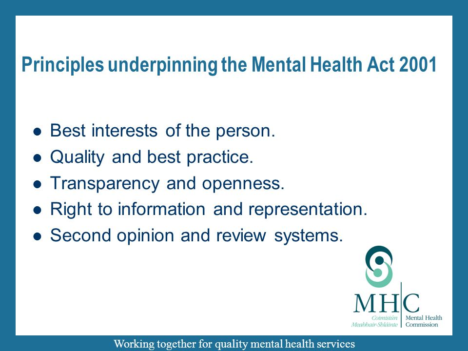 Working together for quality mental health services Principles underpinning the Mental Health Act 2001 Best interests of the person.