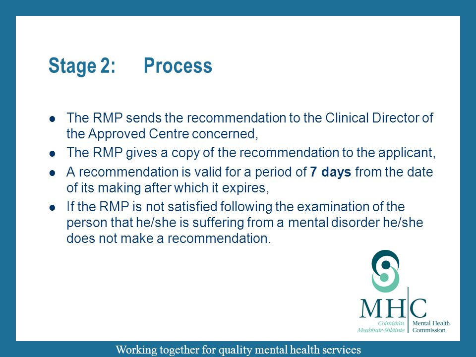 Working together for quality mental health services Stage 2:Process The RMP sends the recommendation to the Clinical Director of the Approved Centre c