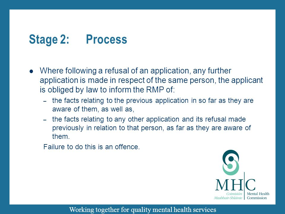 Working together for quality mental health services Stage 2:Process Where following a refusal of an application, any further application is made in re