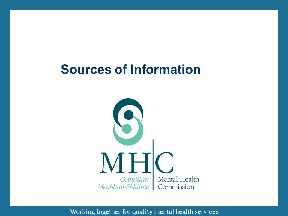 Working together for quality mental health services Sources of Information
