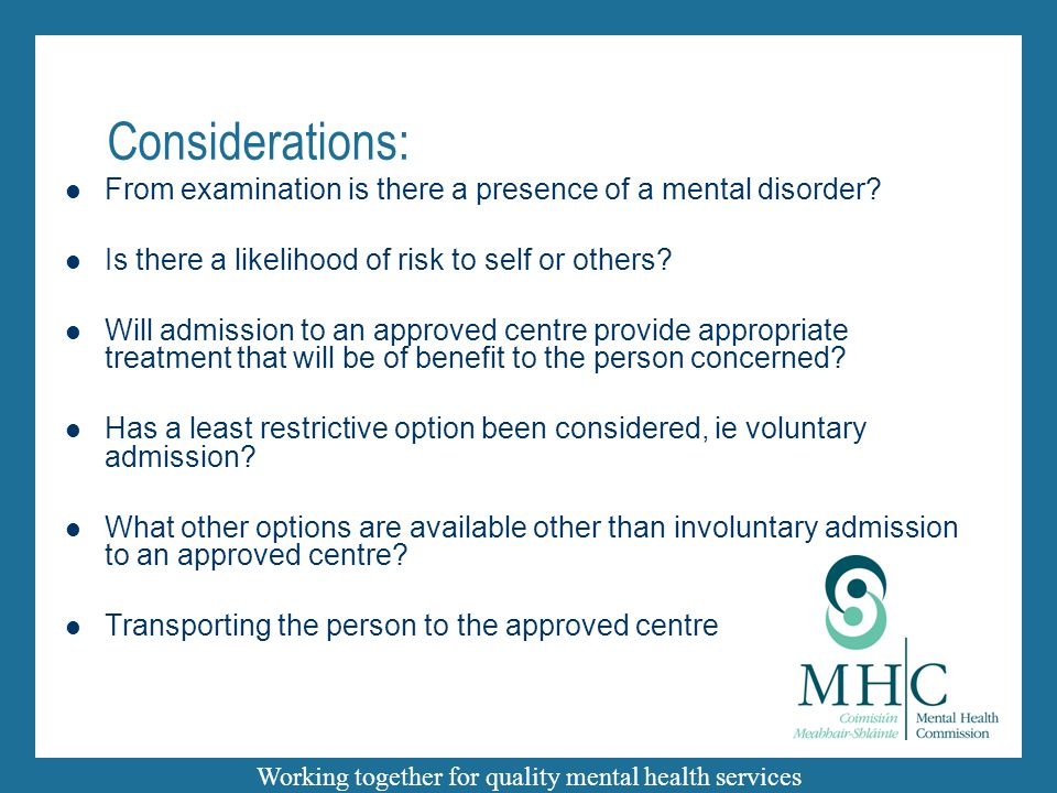 Working together for quality mental health services Considerations: From examination is there a presence of a mental disorder? Is there a likelihood o