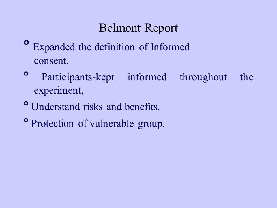 Belmont Report º Expanded the definition of Informed consent.