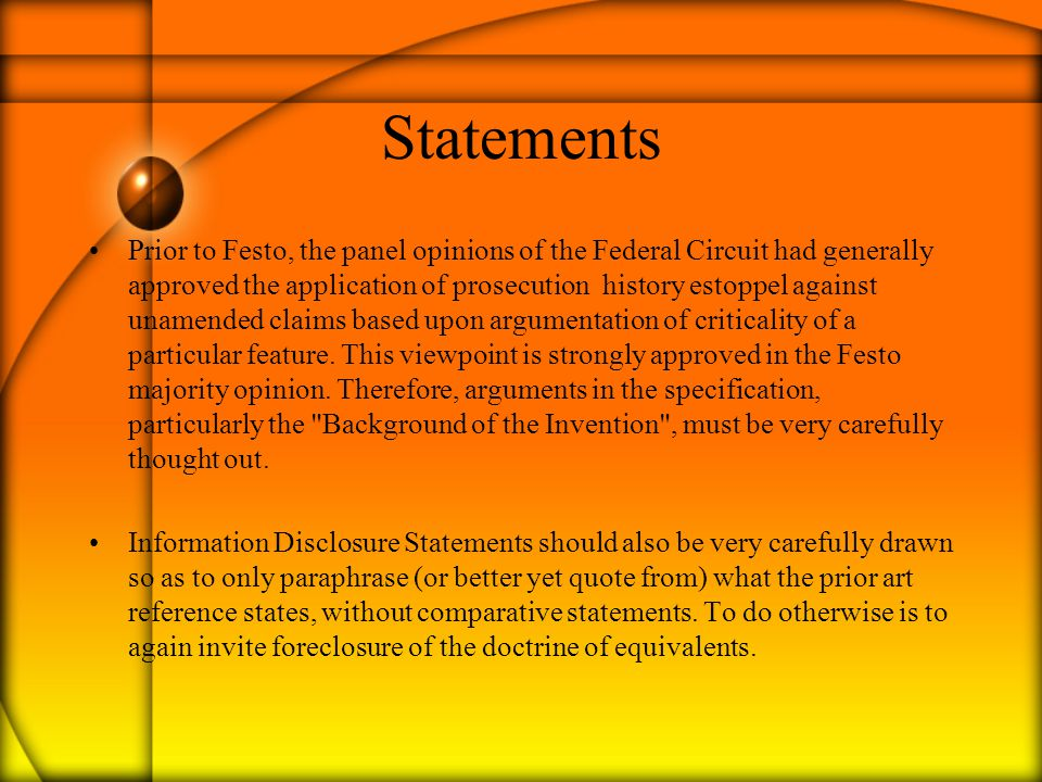 Statements Prior to Festo, the panel opinions of the Federal Circuit had generally approved the application of prosecution history estoppel against un