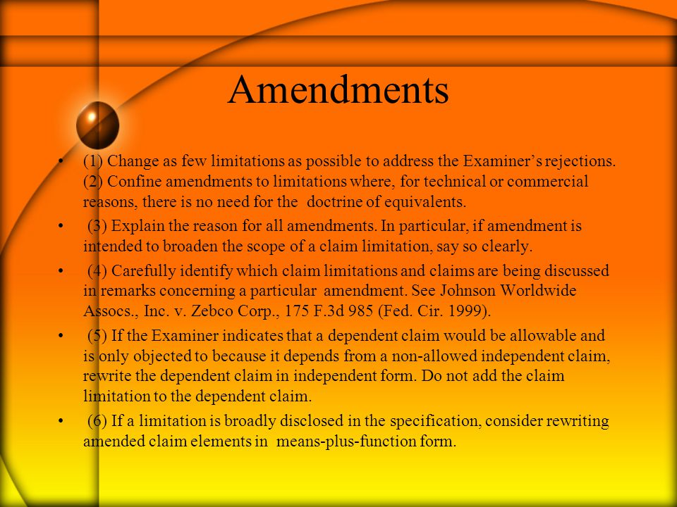 Amendments (1) Change as few limitations as possible to address the Examiner's rejections. (2) Confine amendments to limitations where, for technical