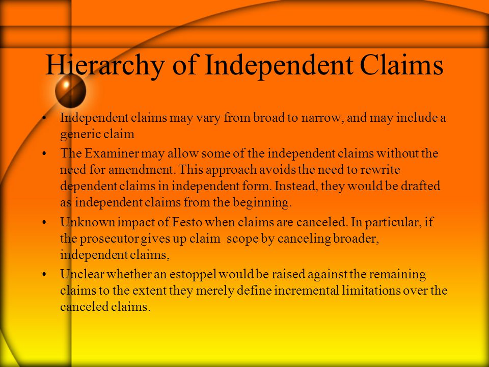 Hierarchy of Independent Claims Independent claims may vary from broad to narrow, and may include a generic claim The Examiner may allow some of the i