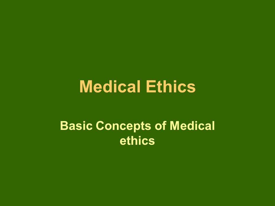 Medical Ethics Basic Concepts of Medical ethics