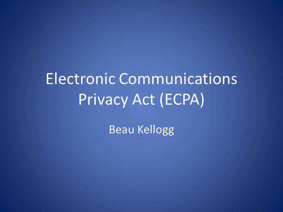 Electronic Communications Privacy Act (ECPA) Beau Kellogg