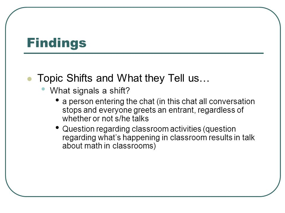 Findings Topic Shifts and What they Tell us… What signals a shift.