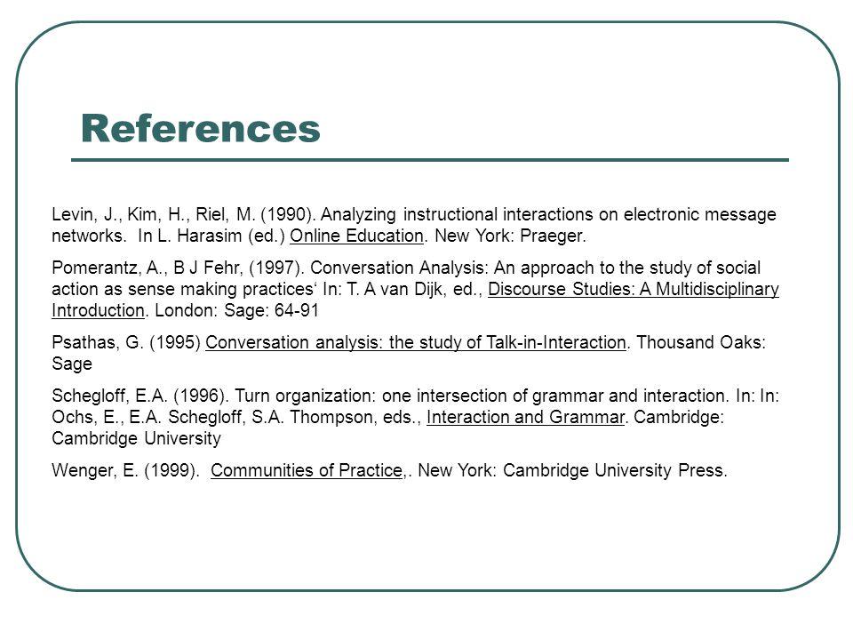 References Levin, J., Kim, H., Riel, M. (1990).