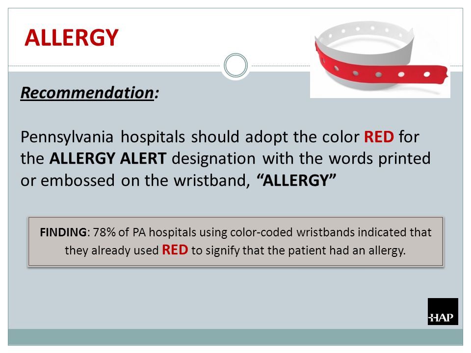 ALLERGY Recommendation: Pennsylvania hospitals should adopt the color RED for the ALLERGY ALERT designation with the words printed or embossed on the