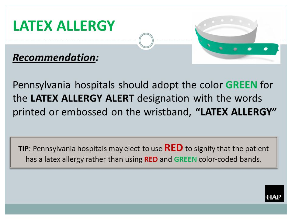 LATEX ALLERGY Recommendation: Pennsylvania hospitals should adopt the color GREEN for the LATEX ALLERGY ALERT designation with the words printed or em