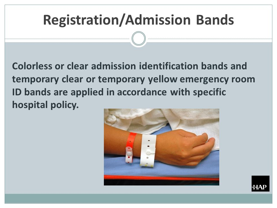 Registration/Admission Bands Colorless or clear admission identification bands and temporary clear or temporary yellow emergency room ID bands are app
