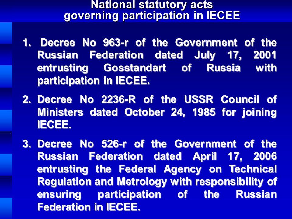National statutory acts governing participation in IECEE 1. Decree No 963-r of the Government of the Russian Federation dated July 17, 2001 entrusting