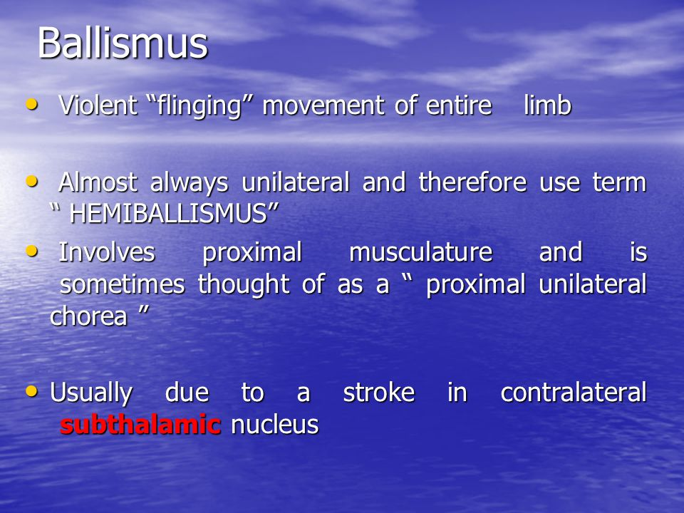 "Ballismus Violent ""flinging"" movement of entirelimb Violent ""flinging"" movement of entirelimb Almost always unilateral and therefore use term "" HEMIBA"