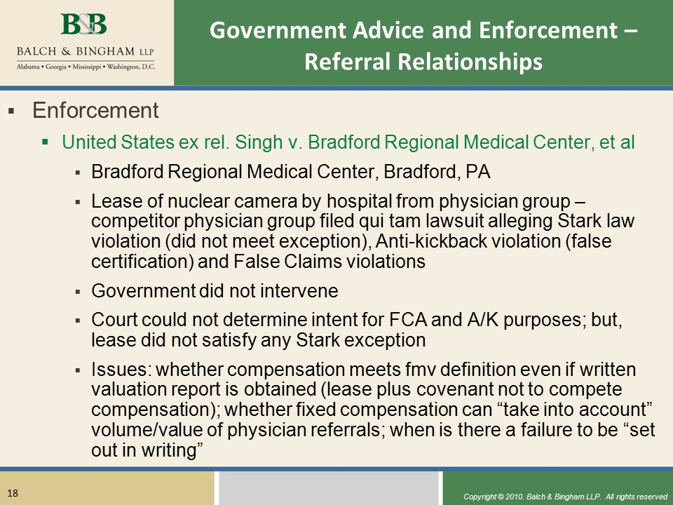 Copyright © 2010. Balch & Bingham LLP. All rights reserved 18 Government Advice and Enforcement – Referral Relationships  Enforcement  United States