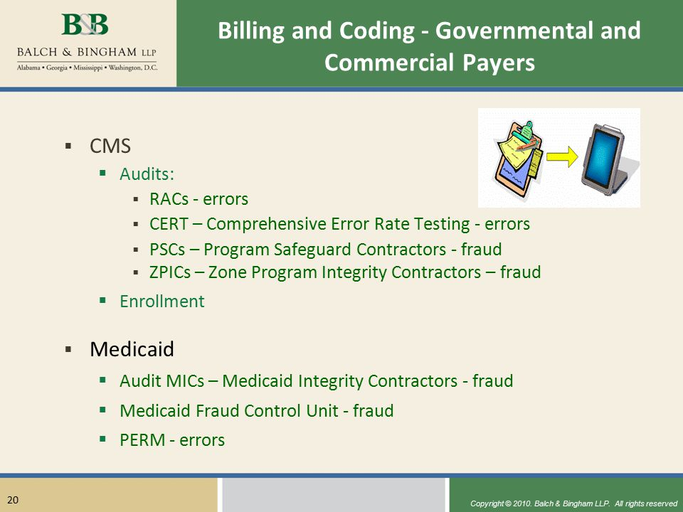 Copyright © 2010. Balch & Bingham LLP. All rights reserved 20 Billing and Coding - Governmental and Commercial Payers  CMS  Audits:  RACs - errors