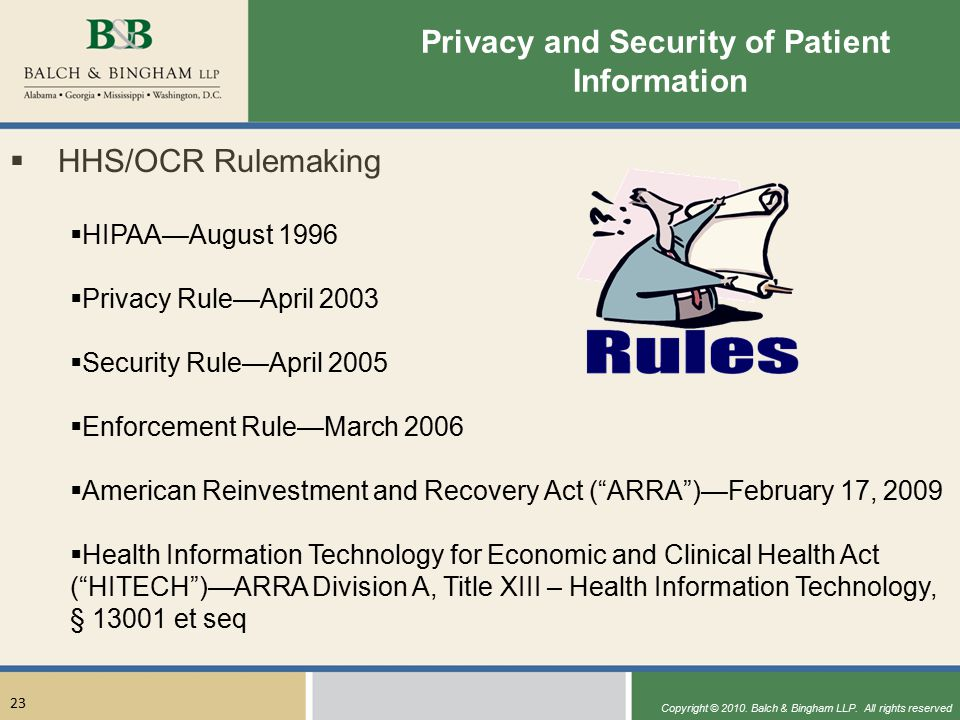 Copyright © 2010. Balch & Bingham LLP. All rights reserved 23 Privacy and Security of Patient Information  HHS/OCR Rulemaking  HIPAA—August 1996  P