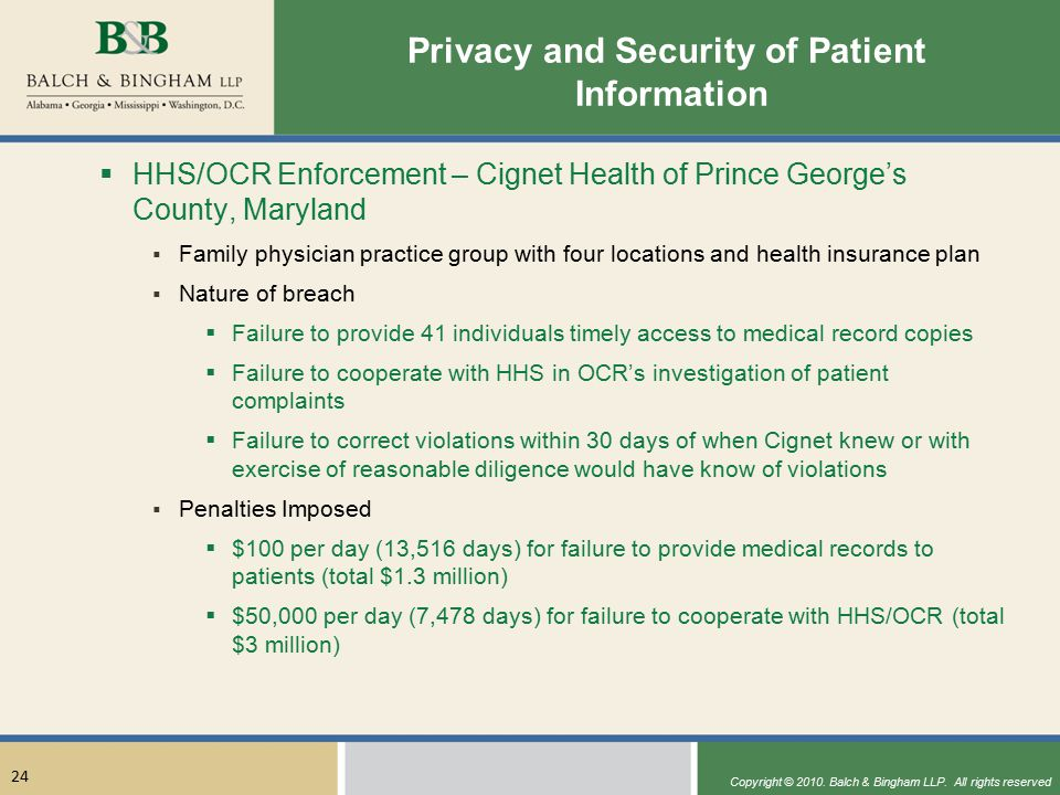 Copyright © 2010. Balch & Bingham LLP. All rights reserved 24 Privacy and Security of Patient Information  HHS/OCR Enforcement – Cignet Health of Pri