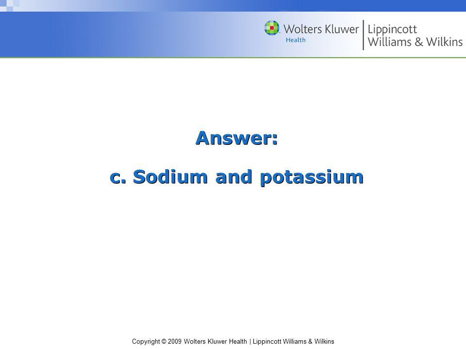 Copyright © 2009 Wolters Kluwer Health | Lippincott Williams & Wilkins Answer: c.