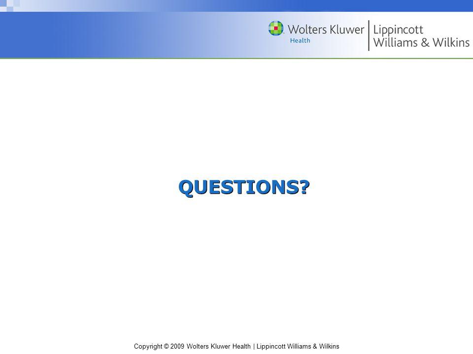 Copyright © 2009 Wolters Kluwer Health | Lippincott Williams & Wilkins QUESTIONS?