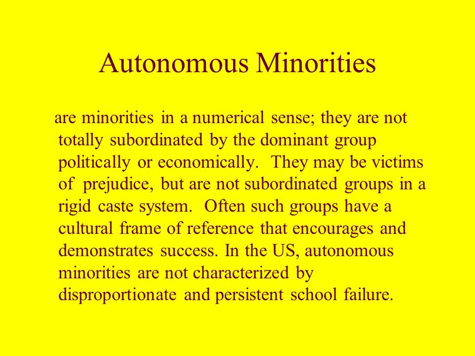 Typology of Minorities Autonomous Immigrants Castelike or Involuntary