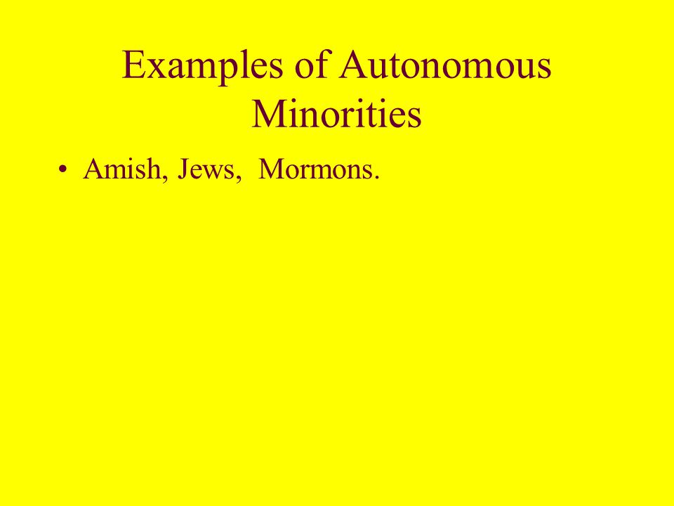 Autonomous Minorities are minorities in a numerical sense; they are not totally subordinated by the dominant group politically or economically.