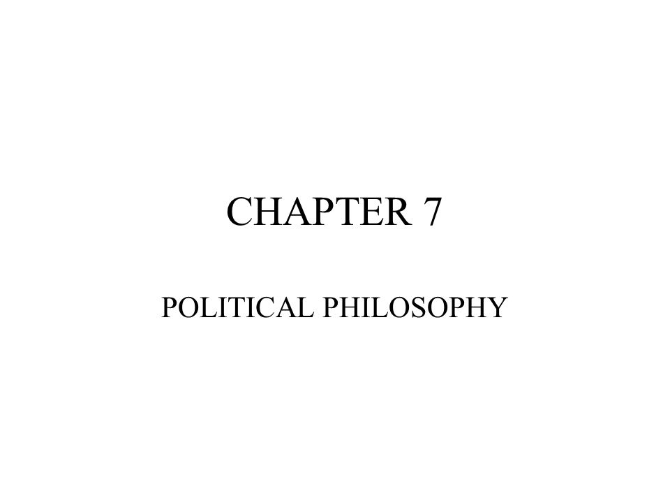 CHAPTER 7 POLITICAL PHILOSOPHY