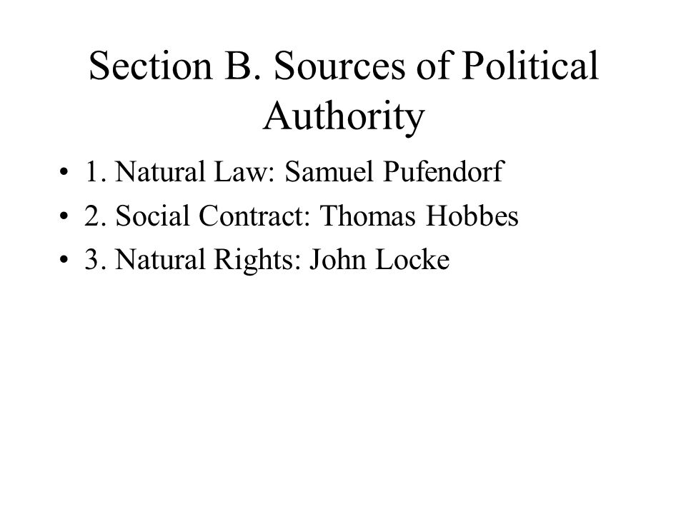 Section B.Sources of Political Authority 1. Natural Law: Samuel Pufendorf 2.