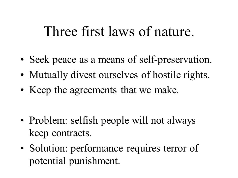 Three first laws of nature. Seek peace as a means of self-preservation. Mutually divest ourselves of hostile rights. Keep the agreements that we make.