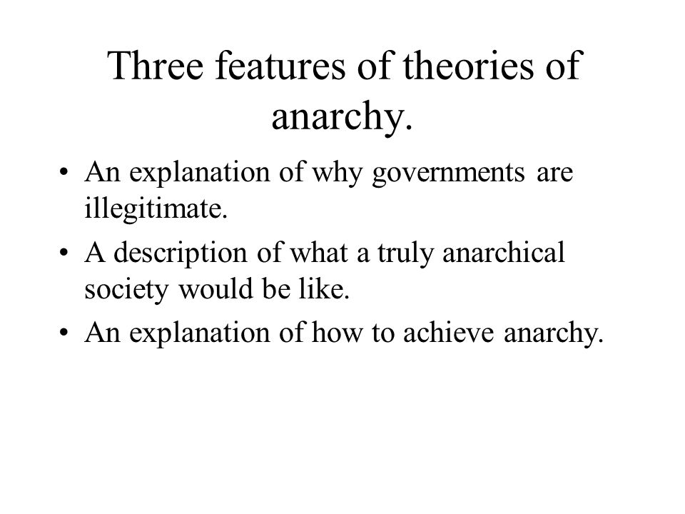 Three features of theories of anarchy. An explanation of why governments are illegitimate.