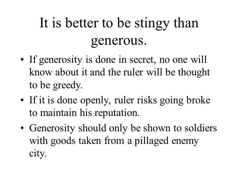 It is better to be stingy than generous. If generosity is done in secret, no one will know about it and the ruler will be thought to be greedy. If it