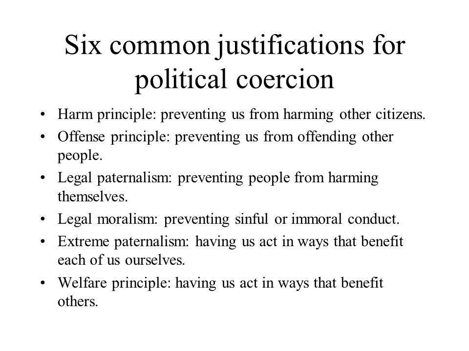 Six common justifications for political coercion Harm principle: preventing us from harming other citizens.