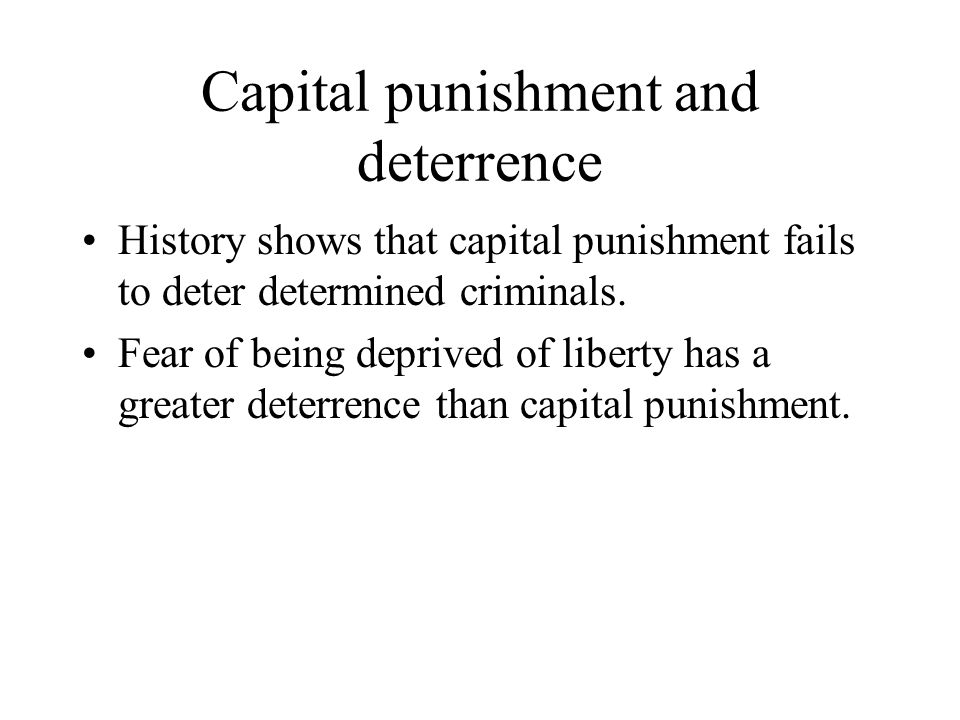 Capital punishment and deterrence History shows that capital punishment fails to deter determined criminals.