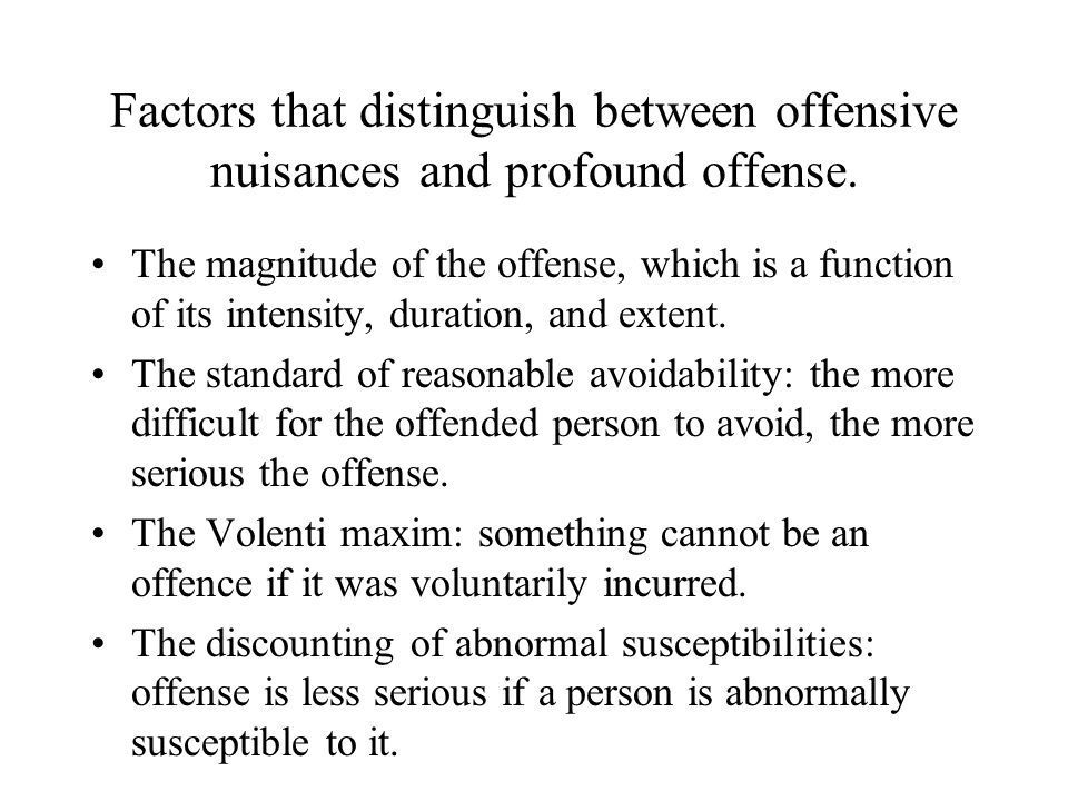 Factors that distinguish between offensive nuisances and profound offense. The magnitude of the offense, which is a function of its intensity, duratio