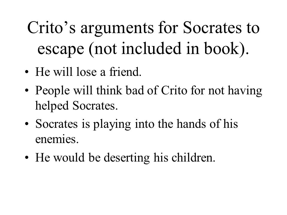 Crito's arguments for Socrates to escape (not included in book).